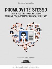 Promuovi te stesso: Crea il tuo Personal Branding con una comunicazione mirata e vincente