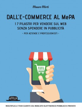 Dall'e-commerce al MePA: I 7 Pilastri per vendere sul web senza spendere in pubblicità - per aziende e professionisti -