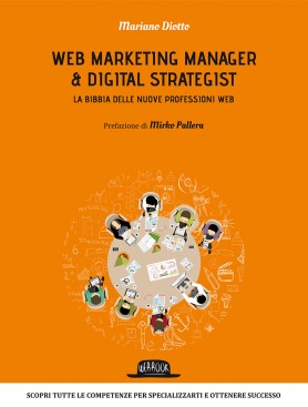 Web Marketing Manager & Digital Strategist: La bibbia delle nuove professioni Web