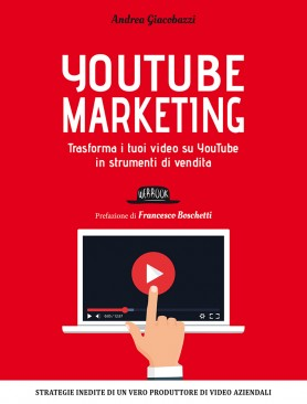 YouTube Marketing: Trasforma i tuoi video su YouTube in strumenti di vendita