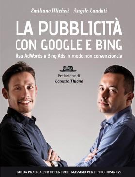 La pubblicità con Google e Bing: Usa AdWords e Bing Ads in modo non convenzionale