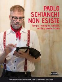 Paolo Schianchi Non Esiste: Tempo, Immagine, Identità, Verità e Parola in Rete