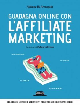 Guadagna Online con l'Affiliate Marketing: Strategie, Metodi e Strumenti Per Ottenere Risultati Solidi