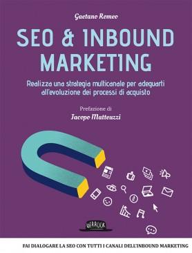 Seo & Inbound Marketing: Realizza Una Strategia Multicanale Per Adeguarti All'Evoluzione Dei Processi Di Acquisto