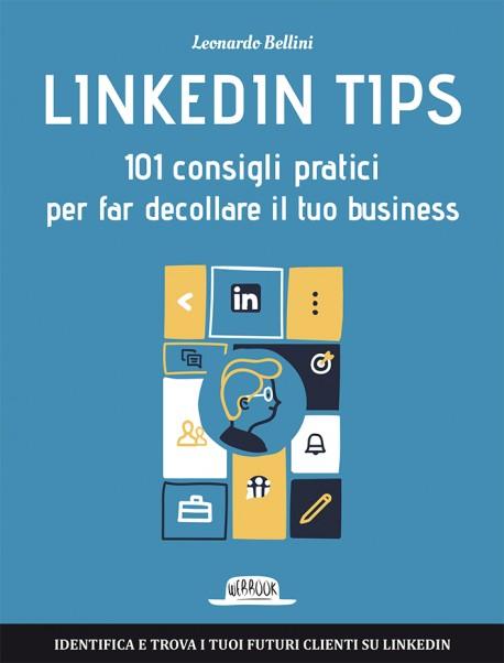 Linkedin Tips: 101 Consigli Pratici Per Far Decollare Il Tuo Business