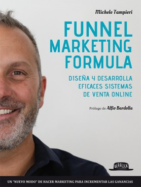 Funnel Marketing Formula: Diseña y desarrolla efficaces sistemas de venta online
