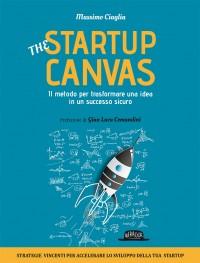 The Startup Canvas: Il Metodo Per Trasformnare Una Idea In Un Successo Sicuro
