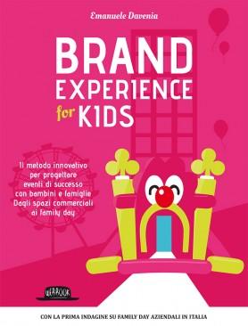 Brand Experience for Kids: Il Metodo Innovativo Per Progettare Eventi di Successo Con Bambini e Famiglie