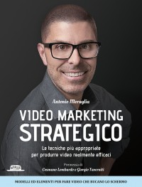 Video Marketing Strategico: Le Tecniche Più Appropriate Per Produrre Video Realmente Efficaci