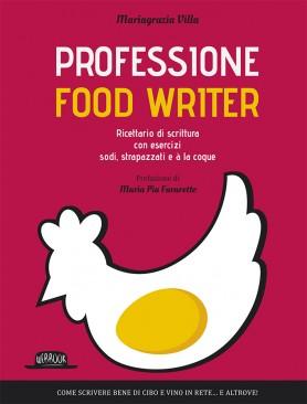 Professione Food Writer: Ricettario Di Scrittura Con Esercizi Sodi, Strapazzati e à La Coque