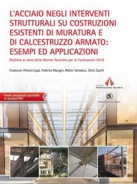 L'acciaio negli interventi strutturali su costruzioni esistenti di muratura e di calcestruzzo armato: esempi ed applicazioni