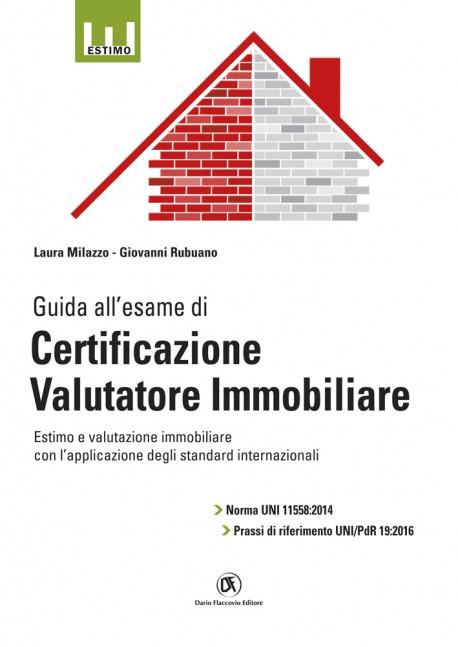 Guida all'esame di certificazione valutatore immobiliare: Norme UNI 11558:2014e prassi di riferimento UNI/PdR 19:2016