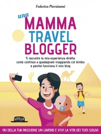Una Mamma Travel Blogger: Ti Racconto Come Continuo a Guadagnare Viaggiando Col Bimbo e Perché Funziona il Mio Blog