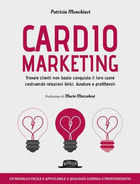Cardiomarketing: Trovare clienti non basta: conquista il loro cuore  costruendo relazioni felici, durature e profittevoli