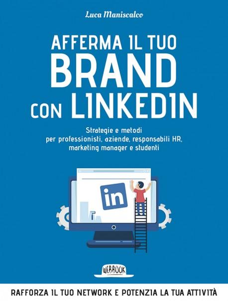 Afferma Il Tuo Brand con LinkedIn: Strategie e Metodi Per Professionisti, Aziende, Responsabili HR, Marketing Manager e Studenti
