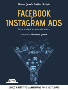 Facebook e Instagram Ads: Guida Strategica e Manuale Tecnico