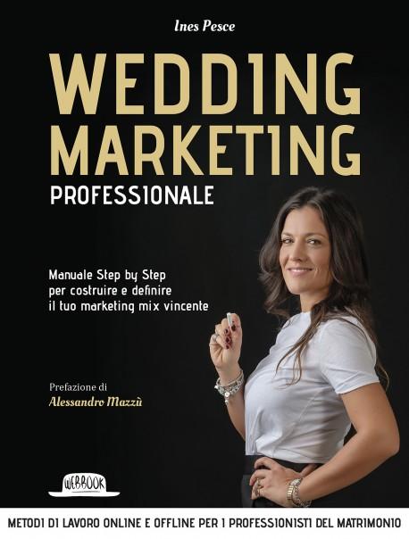 Wedding Marketing Professionale: Manuale Step by Step Per Costruire e Definire il Tuo Marketing Mix Vincente