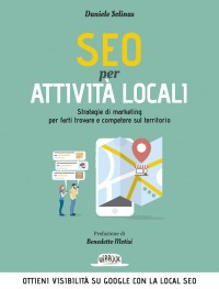 SEO Per Attività Locali: Strategie Di Marketing Per Farti Trovare e Competere Sul Territorio