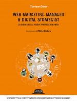 Web Marketing Manager & Digital Strategist: La bibbia delle nuove professioni Web