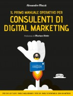Il primo manuale operativo per Consulenti di Digital Marketing - II edizione