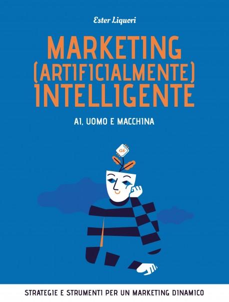 Marketing (artificialmente) intelligente. AI, uomo e macchina