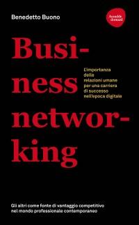 Business networking.L'importanza delle relazioni umane per una carriera di successo nell'epoca digitale