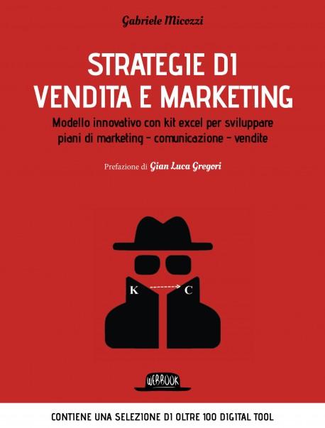 Strategie di vendita e marketing. Modello innovativo con kit excel per sviluppare piani di marketing - comunicazione - vendite